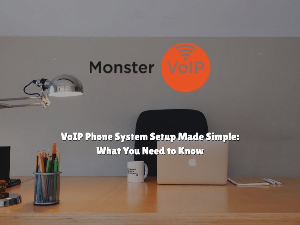 VoIP Phone System Setup Made Simple: What You Need to Know